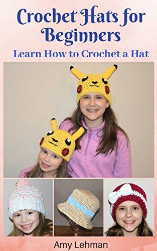 Crochet Hats for Beginners: Learn How to Crochet a Hat by [Lehman, Amy]