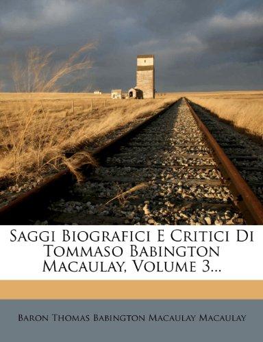 Saggi Biografici E Critici Di Tommaso Babington Macaulay, Volume 3...