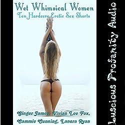 Wet Whimsical Women; 10 Hardcore Erotic Sex Shorts