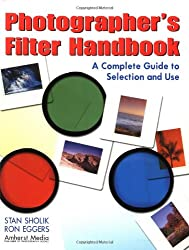 Photographer's Filter Handbook: A Complete Guide to Selection and Use