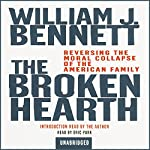 The Broken Hearth: Reversing the Moral Collapse of the American Family | William J. Bennett