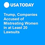 Trump, Companies Accused of Mistreating Women in at Least 20 Lawsuits | John Kelly,Nick Penzenstadler,Steve Reilly
