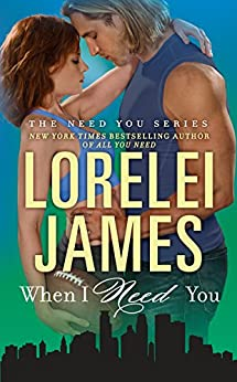 When I Need You (The Need You Series) by [James, Lorelei]