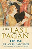 The Last Pagan: Julian the Apostate and the Death