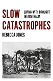 "Rebecca Jones, ""Slow Catastrophes: Living with Drought in Australia"" (Monash UP, 2017)"