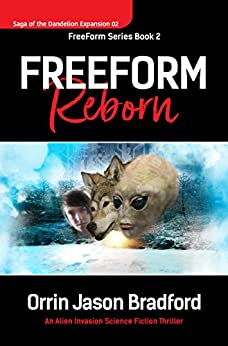 FreeForm Reborn: An Alien Invasion Science Fiction Thriller (Saga of the Dandelion Expansion Book 2) by [Bradford, Orrin Jason, Swift, Brad]
