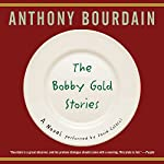 The Bobby Gold Stories | Anthony Bourdain