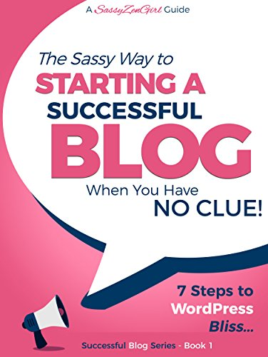Starting a Successful Blog when you have NO CLUE!: 7 Steps to WordPress Bliss. (Beginner Internet Marketing Series Book 2) (English Edition)