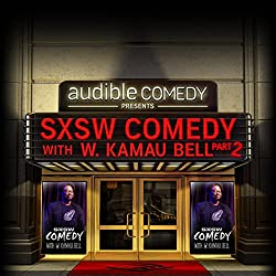 Ep. 7: SXSW Comedy With W. Kamau Bell Part 2