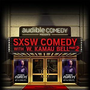 7: SXSW Comedy With W. Kamau Bell Part 2