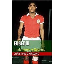 Eusébio: Il mio nome è Nessuno (Football Portraits) (Italian Edition)