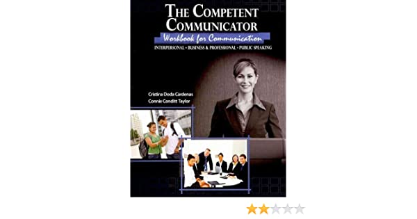 The Competent Communicator Workbook for Communication: Interpersonal, Business AND Professional, Public Speaking by CARDENAS CRISTINA DODA (2010-11-03): ...