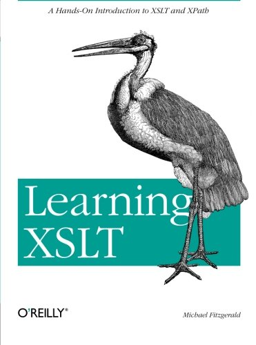 Learning XSLT: A Hands-On Introduction to XSLT and XPath by O'Reilly Media