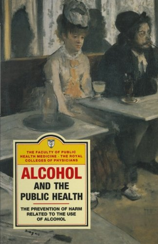 Alcohol and the Public Health: A study by a working party of the Faculty of Public Health Medicine of the Royal Colleges of Physicians on the ... of Public Health Medicine Working Part)