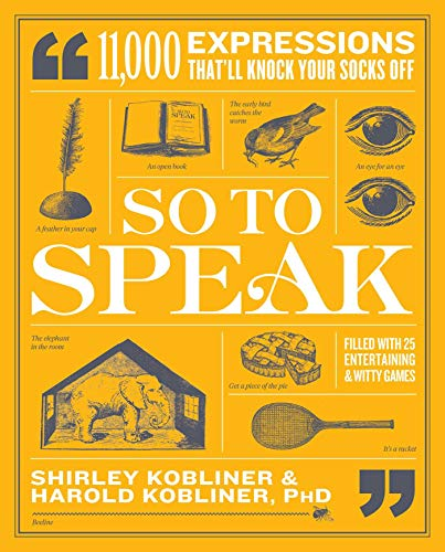 So to Speak: 11,000 Expressions That'll Knock Your