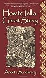 How to Tell a Great Story, Aneeta Sundararaj, 1907498575