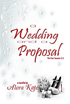 A Wedding and a Proposal (The Four Seasons Book 3) by [Kate, Alora]