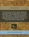 Download A treatise of fruit-trees shewing the manner of grafting, setting, pruning, and ordering of them in all respects ... also discovering some dangerous ... of ye art of planting fruit-trees (1653) in PDF ePUB Free Online