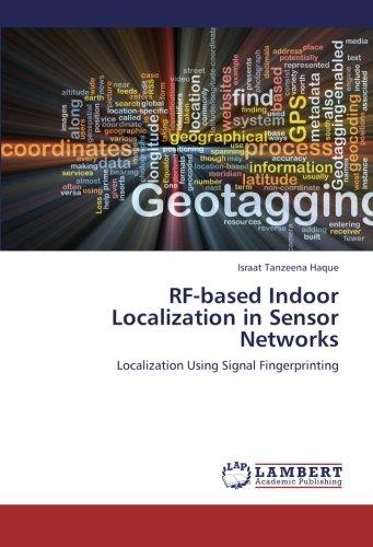 RF-based Indoor Localization in Sensor Networks: Localization Using Signal Fingerprinting by LAP LAMBERT Academic Publishing