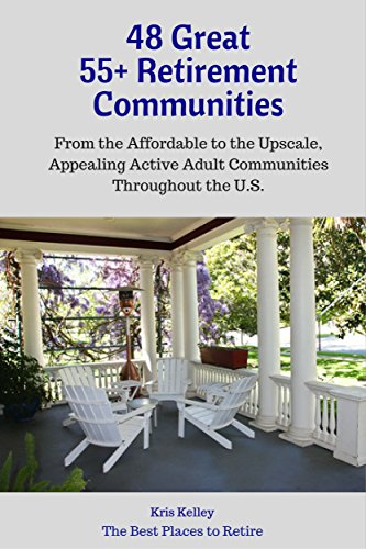 48 Great 55+ Retirement Communities: From the Affordable to the Upscale, Appealing Active Adult Communities Across the U.S. (The Best Places to Retire - Volume 5) (Best Places For Active Retirement)