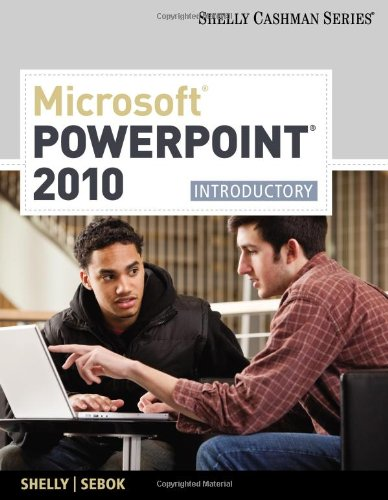 Microsoft PowerPoint 2010: Introductory (Available Titles Skills Assessment Manager (SAM) - Office 2010)