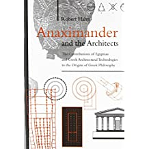 Anaximander and the Architects: The Contributions of Egyptian and Greek Architectural Technologies to the Origins of Greek Philosoph
