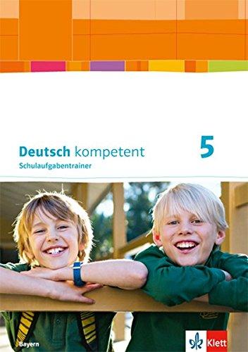 Deutsch Kompetent 5. Ausgabe Bayern  Schulaufgabentrainer Klasse 5  Deutsch Kompetent. Ausgabe Für Bayern Ab 2017