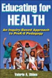 img - for Educating for Health: An Inquiry-Based Approach to PreK-8 Pedagogy book / textbook / text book