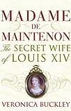 Madame De Maintenon: The Secret Wife of Louis XIV