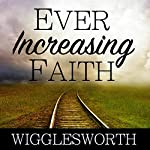 Ever Increasing Faith | Smith Wigglesworth