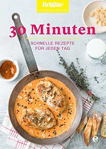 30 Minuten: Schnelle Rezepte für jeden Tag (Brigitte Kochbuch-Edition(Gesamt))