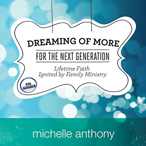 Dreaming of More for the Next Generation: Lifetime Faith Ignited by Family Ministry by Oasis Audio