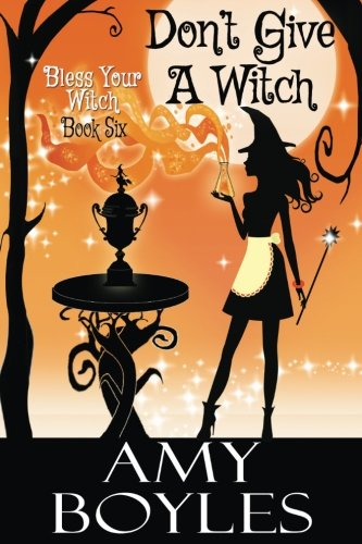 Don't Give a Witch (Bless Your Witch) (Volume 6)