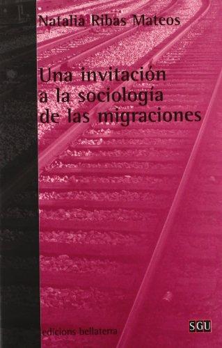 Bellaterra Series - Una Invitacion a la Sociologia de Las Migraciones (Serie General Universitaria) (Spanish Edition)