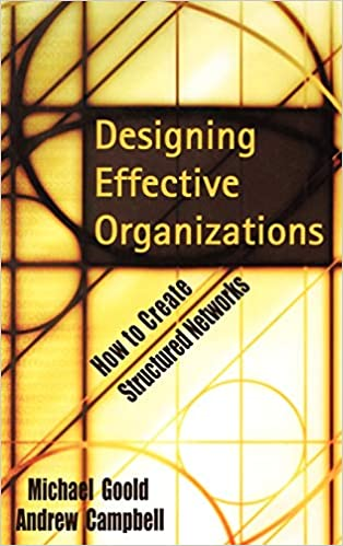 Designing Effective Organizations How To Create Structured Networks Goold Michael Campbell Andrew 9780787960643 Amazon Com Books