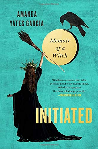 Initiated: Memoir of a Witch by Grand Central Publishing