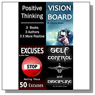 Positive Thinking: 3 Books that Will Boost Your Success and Happiness (Positivity, Positive Feelings, Positive Attitude, Vision Board, Excuses, Self Control, Discipline, Determination)