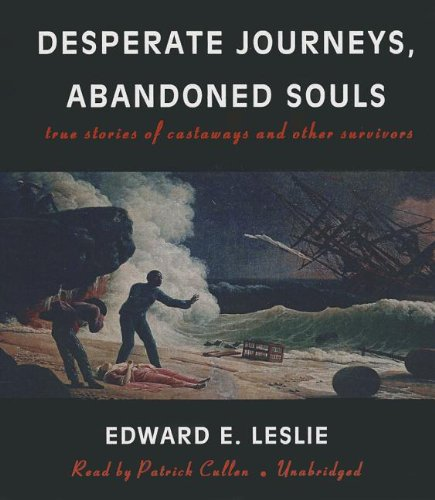 Desperate Journeys, Abandoned Souls: True Stories of Castaways and Other Survivors