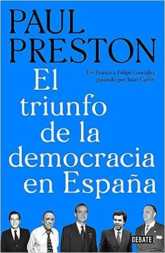 El triunfo de la democracia en España: De Franco a Felipe González pasando por Juan Carlos Historia: Amazon.es: Preston, Paul, Manuel Vázquez;: Libros