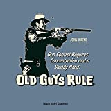 Old Guys Rule John Wayne Gun Control Requires Concentration and A Steady Hand 2X