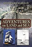 Adventures on Land and Sea, Stephen Richardson, 0741464772