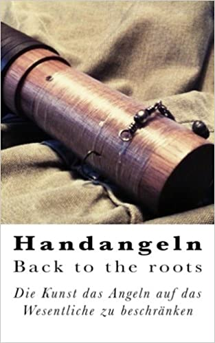 Handangeln - Back to the roots: Die Kunst das Angeln auf das Wesentliche zu beschränken