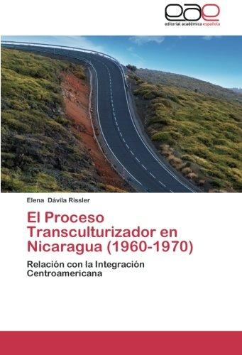 El Proceso Transculturizador en Nicaragua (1960-1970): Relación con la Integración Centroamericana (Spanish Edition) ebook