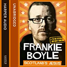 Scotland's Jesus: The Only Officially Non-racist Comedian Audiobook by Frankie Boyle Narrated by Angus King