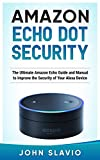 Amazon Echo Dot Security: The Ultimate Amazon Echo User Guide and Manual to Improve the Security of your Alexa device