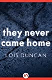 They Never Came Home by Lois Duncan front cover