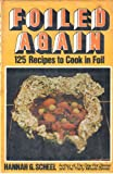 Foiled Again; 125 Recipes to Cook in Foil, Hannah G. Scheel, 0840212836