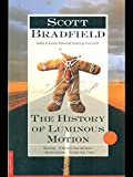 History of Luminous Motion, Scott Bradfield, 0312140894