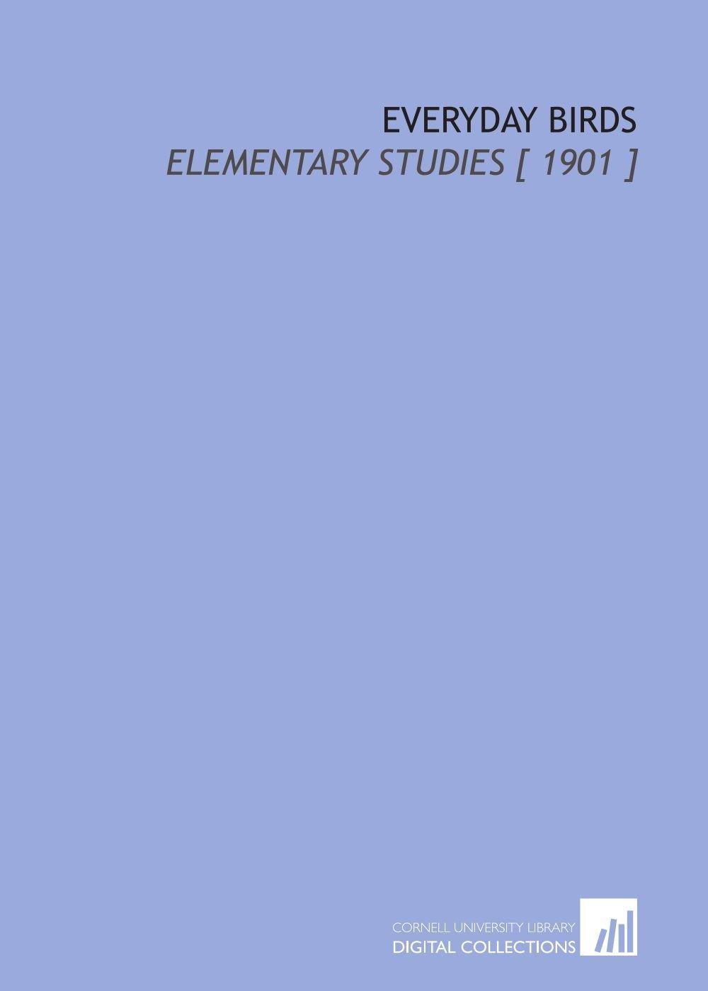 Everyday Birds: Elementary Studies [ 1901 ] PDF