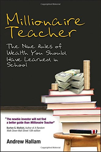 Millionaire Teacher: The Nine Rules of Wealth You Should Have Learned in School by Wiley